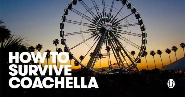 Post image for How to Survive Coachella: A Field Guide
