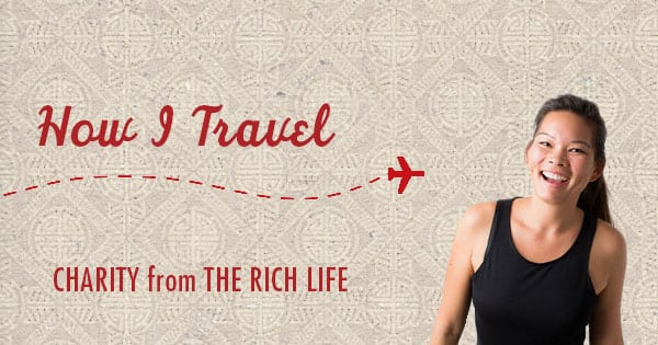 Post image for How I Travel: Charity, From The Rich Life