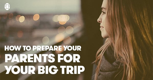 Post image for Preparing Your Parents for Your Big Trip
