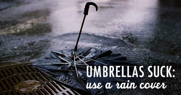 Post image for Umbrellas Suck. Use a Rain Cover.