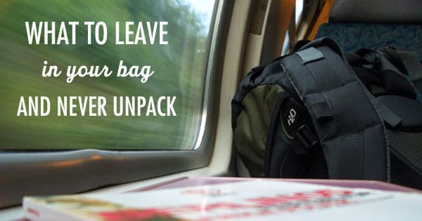 What to leave in your bag and never unpack