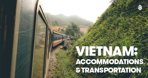 Vietnam: Accommodations & Transportation - Tortuga Backpacks Blog